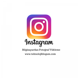 Instagram Bilgisayardan Fotoğraf Yükleme