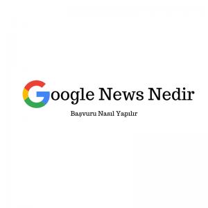 Google news başvurusu nasıl yapılır