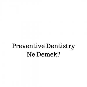 Preventive Dentistry Ne Anlama Gelir